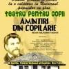 """""""Amintirile din copilarie"""" ale lui Ion Creanga  prind viata la Palatul National al Copiilor"""
